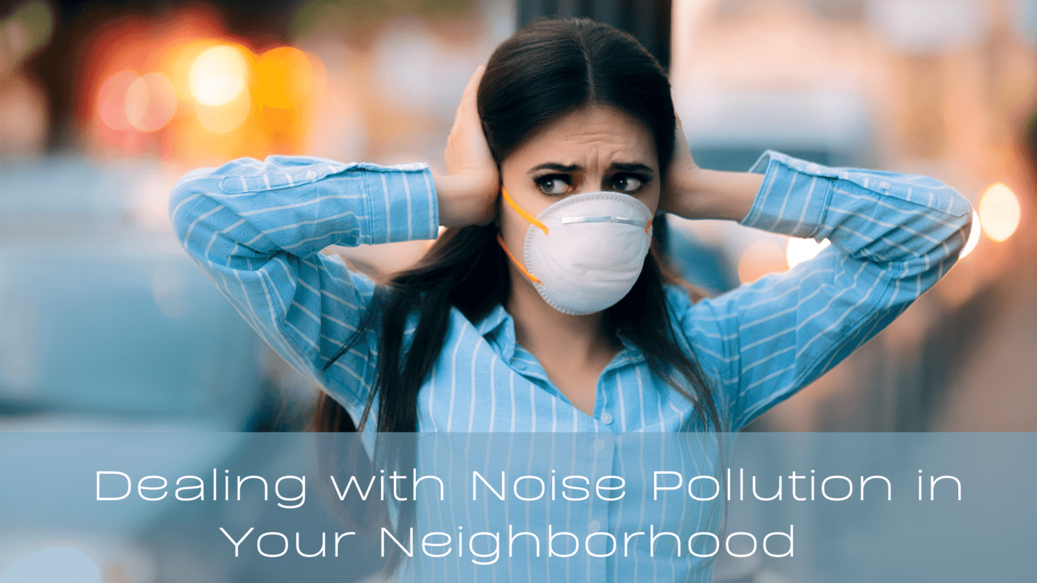 Dealing with Noise Pollution in Your Neighborhood